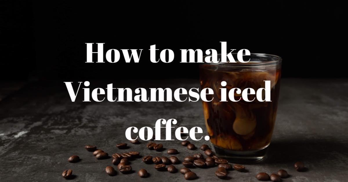 How do I make Vietnamese Coffee?