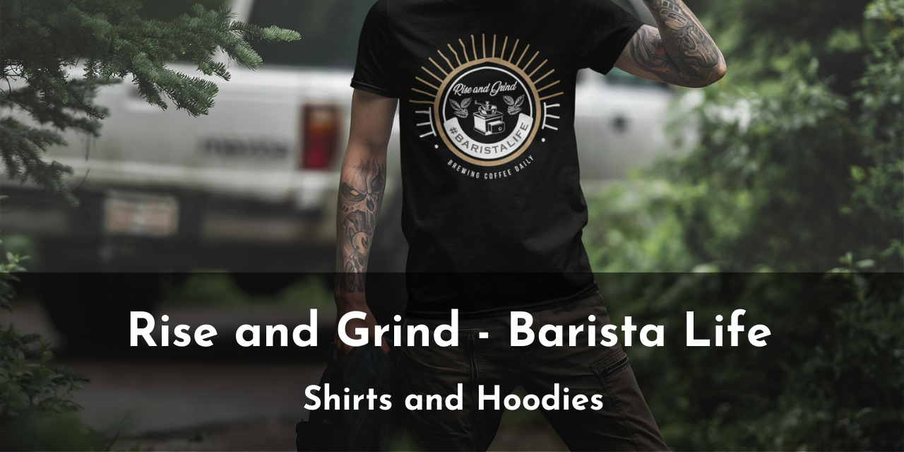 Rise and Grind – Coffee – Barista Life